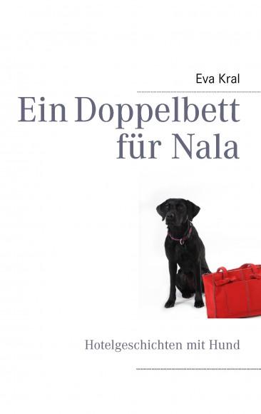 """""""Ein Doppelbett für Nala - Hotelgeschichten mit Hund"""""""